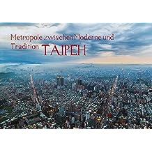 Metropole zwischen Moderne und Tradition, Taipeh. (Tischaufsteller DIN A5 quer): Taipeh, die Hauptstadt Taiwans. Eine Stadt mit vielen Gesichtern, in ... Orte) [Sep 15, 2013] Gödecke, Dieter