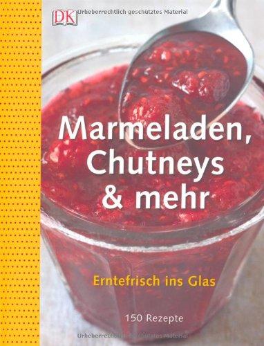 Price comparison product image Marmeladen, Chutneys & mehr: Erntefrisch ins Glas. 150 Rezepte