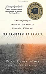The Holocaust by Bullets: A Priest's Journey to Uncover the Truth Behind the Murder of 1.5 Million Jews by Patrick Desbois (2009-11-24)