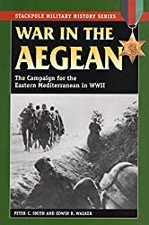 War in the Aegean: The Campaign for the Eastern Mediterranean in World War II (Stackpole Military History) (Stackpole Military History Series)