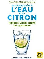 Se soigner grâce à l'eau et au citron: Purifiez votre corps au quotidien (Nouvelles Pistes Thérapeutiques)