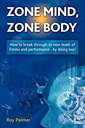 Zone Mind, Zone Body: How to Break Through to New Levels of Fitness and Performance - by Doing Less!
