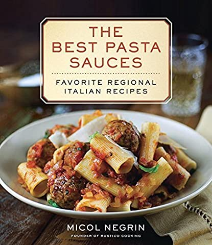 The Best Pasta Sauces: Favorite Regional Italian Recipes by Negrin, Micol (2014) Hardcover
