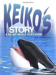 Keiko's Story: A Killer Whale