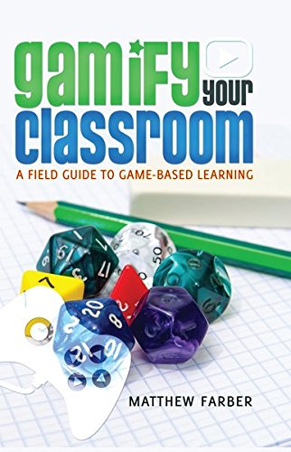 Gamify Your Classroom: A Field Guide to Game-Based Learning (New Literacies and Digital Epistemologies, Band 71)