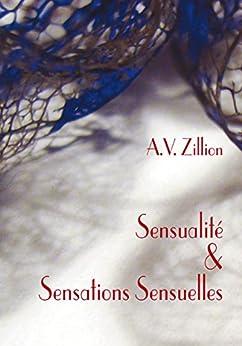 Sensualité et Sensations Sensuelles (French Edition) di [Zillion, A.V.]