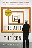 The Art of the Con: The Most Notorious Fakes, Frauds, and Forgeries in the Art World by Anthony M. Amore (2016-10-11)