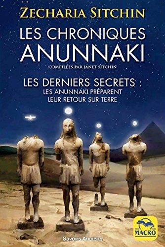 Les chroniques Anunnaki: Les derniers secrets : les Anunnaki preparent leur retour sur terre
