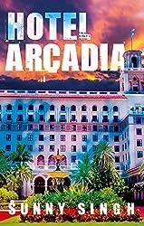 Hotel Arcadia by Sunny Singh (2015-08-30)