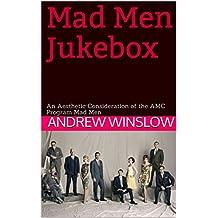 Mad Men Jukebox: An Aesthetic Consideration of the AMC Program Mad Men (English Edition)