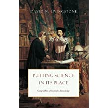 Putting Science in Its Place: Geographies of Scientific Knowledge (science.culture) by David N. Livingstone (2013-07-23)