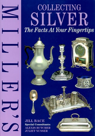 Miller's Collecting Silver: Facts at Your Fingertips: The Facts at Your Fingertips por Jill Bace