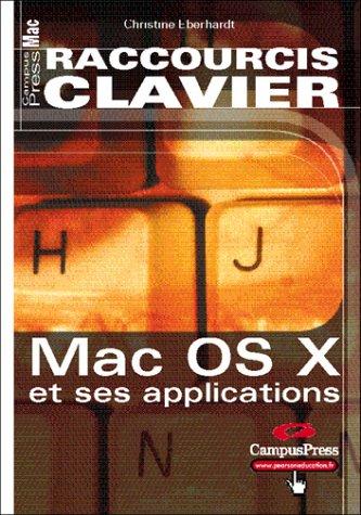 Raccourcis Clavier, Mac OS X et ses applications par Christine Eberhardt