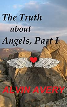 The Truth about Angels, Part I by [Avery, Alvin]