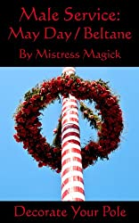 Male Service: May Day / Beltane: Decorate Your Pole (Male Service - Individual Holiday Assignments Book 4) (English Edition)