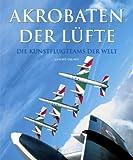 Akrobaten der Lüfte. Die Kunstflugteams der Welt