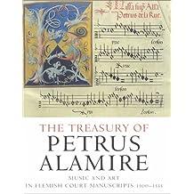 The Treasury of Petrus Alamire: Music and Art in Flemish Court Manuscripts, 1500-1535