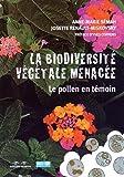 La biodiversité végétale menacée : le pollen en témoin / Anne-Marie Sémah, Josette Renault-Miskovsky | Renault-Miskovsky, Josette. auteur
