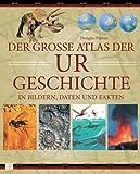 Der große Atlas der Urgeschichte in Bildern, Daten und Fakten - Douglas Palmer