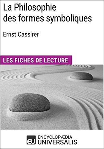 La Philosophie des formes symboliques de Ernst Cassirer: Les Fiches de lecture d'Universalis par Encyclopaedia Universalis