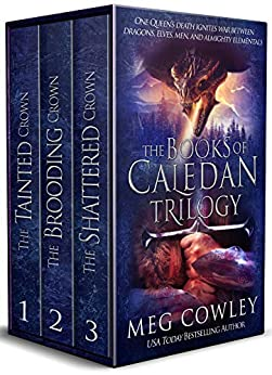 The Books of Caledan Trilogy: (An Epic Fantasy Collection: The Tainted Crown, The Brooding Crown, The Shattered Crown) by [Cowley, Meg]