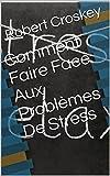 Telecharger Livres Comment Faire Face Aux Problemes De Stress (PDF,EPUB,MOBI) gratuits en Francaise