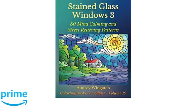 Stained Glass Windows 3 50 Mind Calming And Stress Relieving Patterns Coloring Books For Adults Band 19 Amazonde Audrey Wingate WMC Publishing