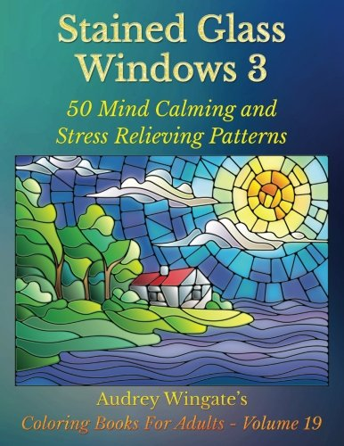 Stained Glass Windows 3: 50 Mind Calming And Stress Relieving Patterns (Coloring Books For Adults, Band 19) -