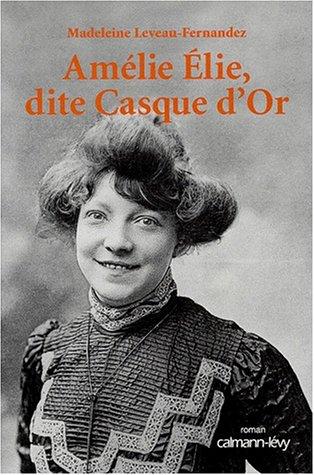Amélie Élie, dite Casque d'Or par Madeleine Leveau-Fernandez