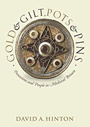 Gold and Gilt, Pots and Pins: Possessions and People in Medieval Britain (Medieval History and Archaeology)