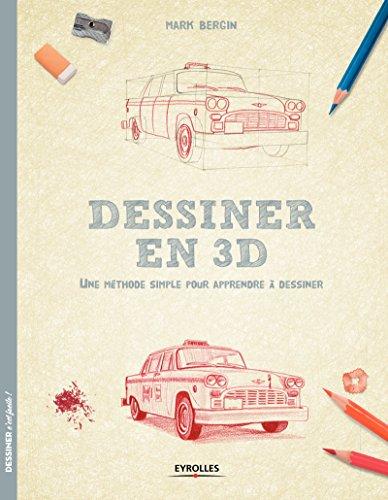Dessiner en 3D: Une méthode simple pour apprendre à dessiner par Mark Bergin