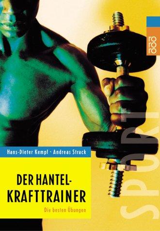 Der Hantel-Krafttrainer: Die besten Übungen