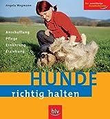 Hunde richtig halten: Anschaffung, Pflege, Ernährung, Erziehung (Image-Logo:) Der zuverlässige Heimtierberater