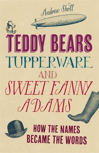 teddy-bears-tupperware-and-sweet-fanny-adams-how-the-names-became-the-words