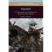 Haunted: An Ethnography of the Hollywood and Hong Kong Media Industries (Issues of Globalization: Case Studies in Contemporary Anthropology (Paperback))