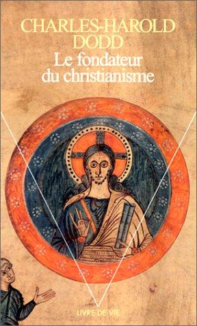 Le Fondateur du christianisme par Charles harold Dodd