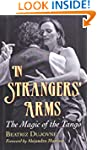 In Strangers' Arms: The Magic of the...