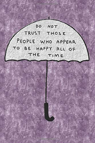 umbrella with do not trust those people who appear to be happy all of the time: lined journal  and notebook quotes paper 6 x 9 inch quotes about love