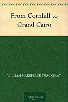 From Cornhill to Grand Cairo (English Edition) par [Thackeray, William Makepeace]