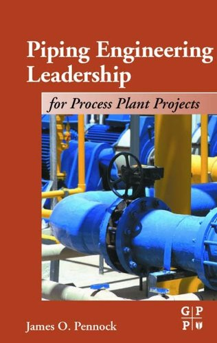 Piping Engineering Leadership for Process Plant Projects (English Edition) (Piping Engineering)