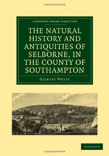 The Natural History and Antiquities of Selborne, in the County of Southampton Paperback (Cambridge Library Collection - Zoology)