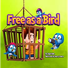 """""""Free As A Bird"""" : Teach children to treat animals with respect. (ANIMALS STORY BEDTIME BOOKS FOR KIDS Book 1) (English Edition)"""