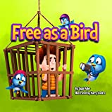 Free As A Bird : Teach children to treat animals with respect. (Bedtimes Story Fiction Children's Picture Book Book 2)