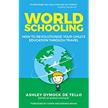 World Schooling: How to Revolutionize Your Child's Education Through Travel (English Edition)