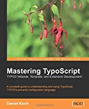 Mastering TypoScript: TYPO3 Website, Template, and Extension Development: A complete guide to understanding and using TypoScript, TYPO3's powerful configuration language. (English Edition)