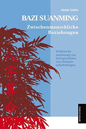 Bazi Suanming - Zwischenmenschliche Beziehungen - eine praktische Anleitung zur Deutung von Partnerschaftsfragen