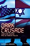 Dark Crusade; Christian Zionism and US Foreign Policy (International Library of Political Studies)