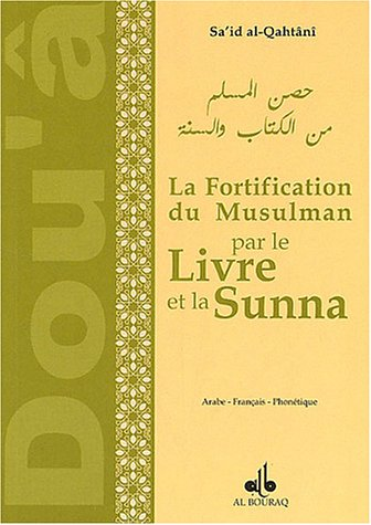 Fortification du musulman par le Livre et la Sunna : Edition trilingue franais-phontique-arabe