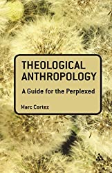 Theological Anthropology: A Guide for the Perplexed (Guides for the Perplexed) by Marc Cortez (2010-03-21)