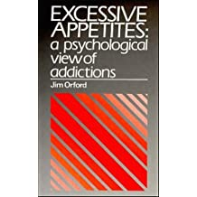 Excessive Appetites: A Psychological View of Addictions